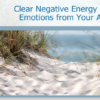 Clear Negative Energy and Emotions from Your Aura