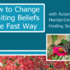 How to Change Limiting Beliefs The Fast Way